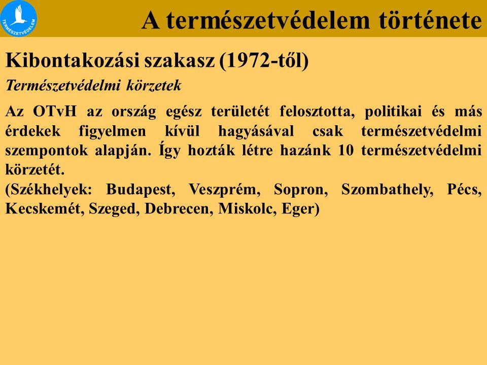 A természetvédelem története Kibontakozási szakasz (1972-től) Természetvédelmi körzetek Az OTvH az ország egész területét felosztotta, politikai és má