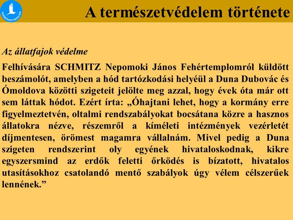 Az állatfajok védelme Felhívására SCHMITZ Nepomoki János Fehértemplomról küldött beszámolót, amelyben a hód tartózkodási helyéül a Duna Dubovác és Ómo