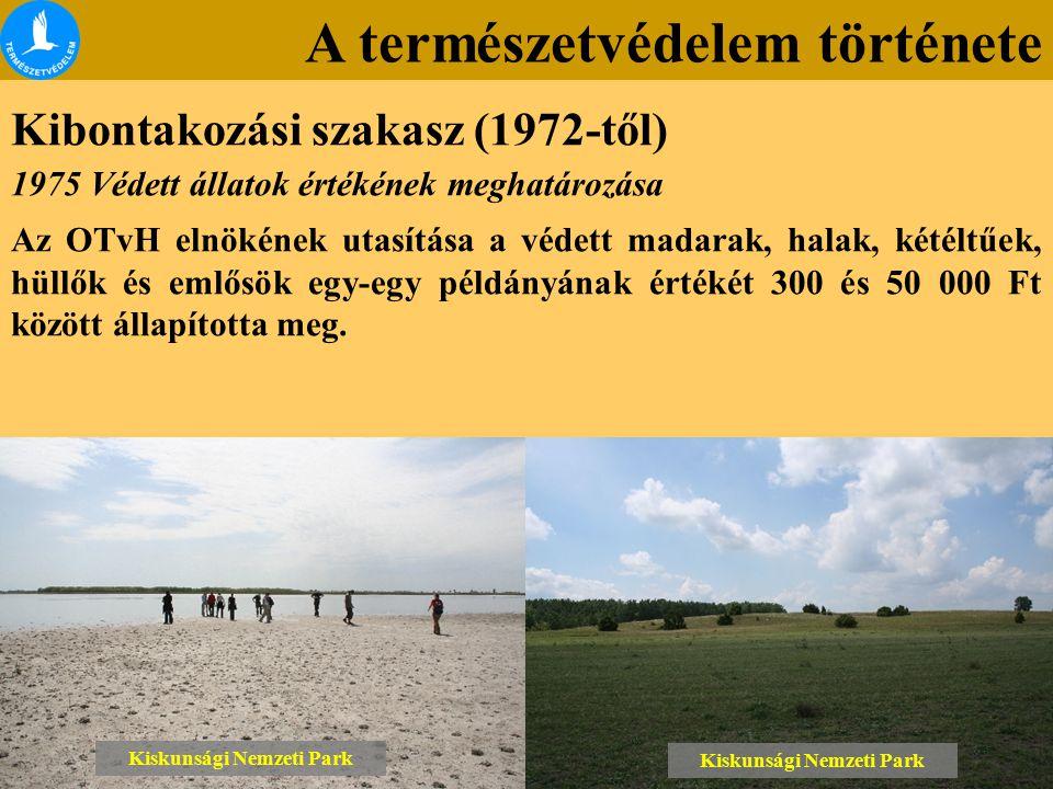 A természetvédelem története Kibontakozási szakasz (1972-től) Kiskunsági Nemzeti Park 1975 Védett állatok értékének meghatározása Az OTvH elnökének ut