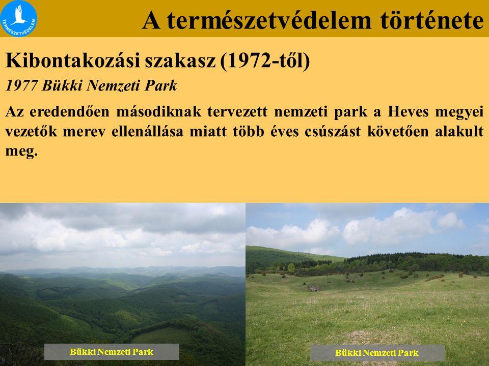 A természetvédelem története Kibontakozási szakasz (1972-től) Bükki Nemzeti Park 1977 Bükki Nemzeti Park Az eredendően másodiknak tervezett nemzeti pa