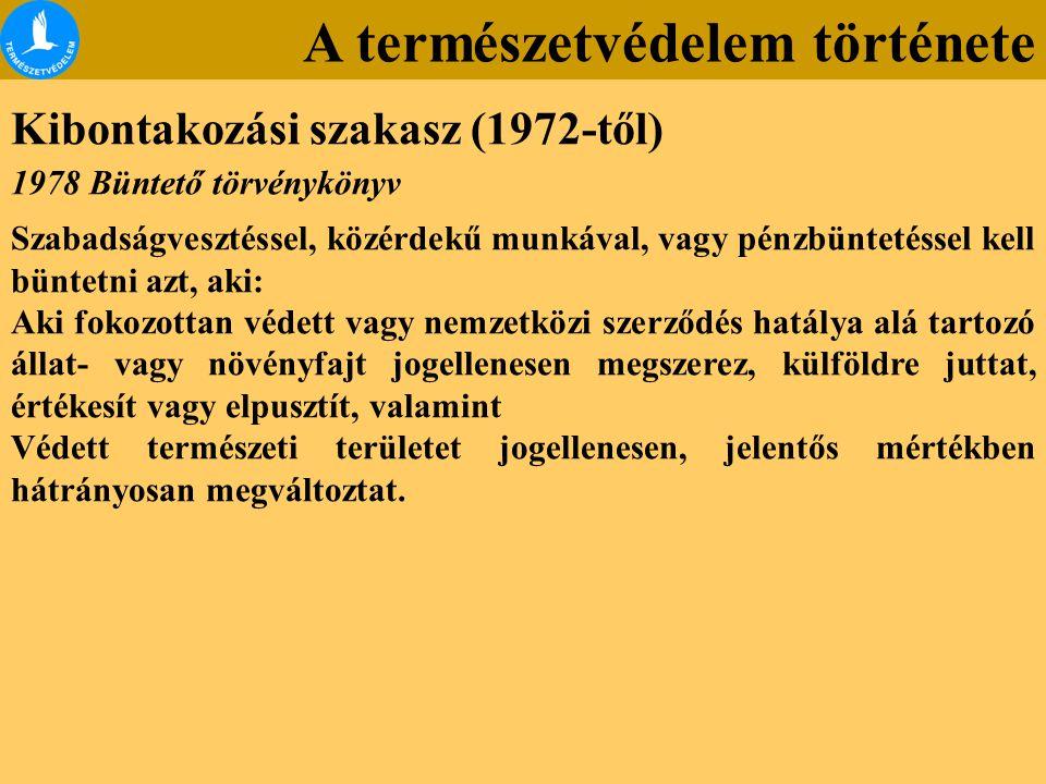 A természetvédelem története Kibontakozási szakasz (1972-től) 1978 Büntető törvénykönyv Szabadságvesztéssel, közérdekű munkával, vagy pénzbüntetéssel