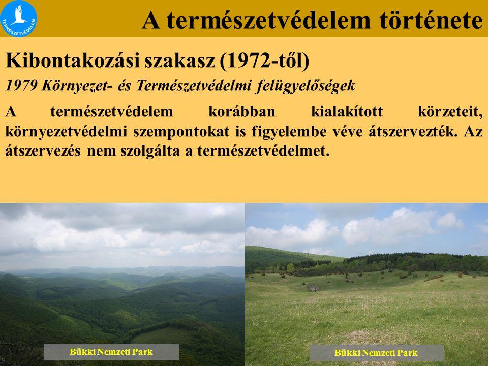 A természetvédelem története Kibontakozási szakasz (1972-től) Bükki Nemzeti Park 1979 Környezet- és Természetvédelmi felügyelőségek A természetvédelem