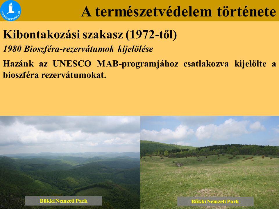 A természetvédelem története Kibontakozási szakasz (1972-től) Bükki Nemzeti Park 1980 Bioszféra-rezervátumok kijelölése Hazánk az UNESCO MAB-programjá