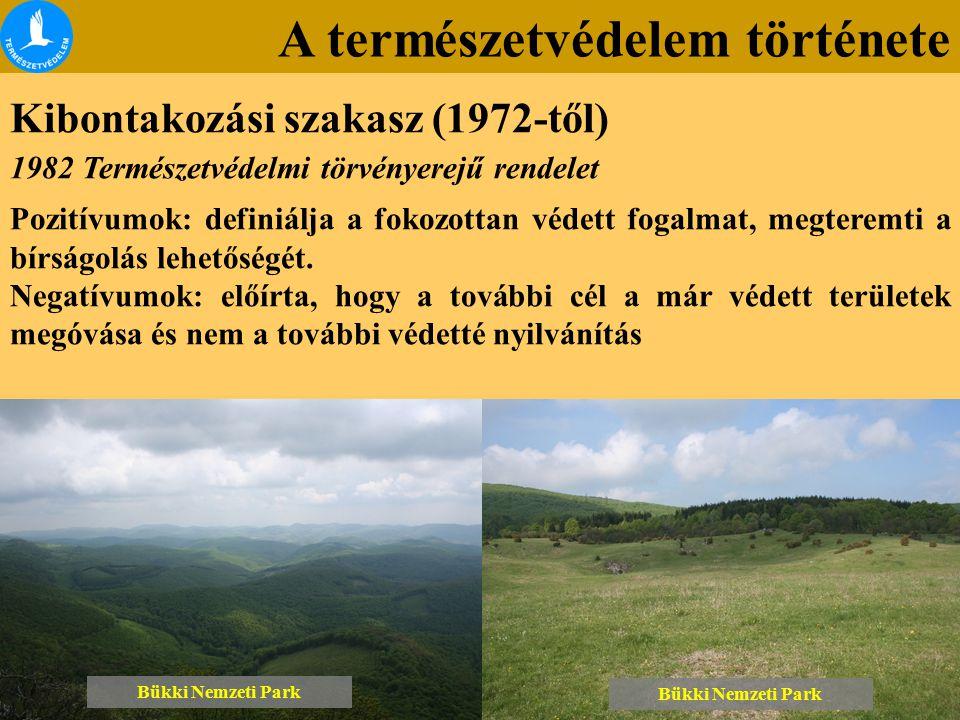 A természetvédelem története Kibontakozási szakasz (1972-től) Bükki Nemzeti Park 1982 Természetvédelmi törvényerejű rendelet Pozitívumok: definiálja a fokozottan védett fogalmat, megteremti a bírságolás lehetőségét.