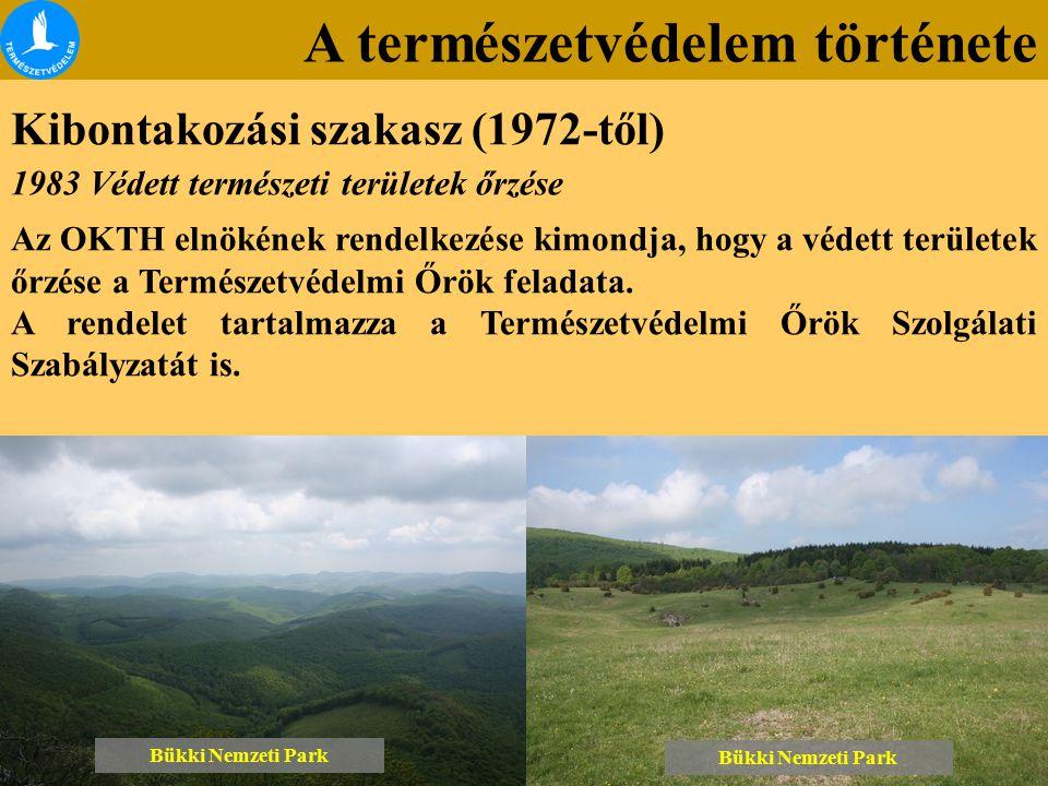 A természetvédelem története Kibontakozási szakasz (1972-től) Bükki Nemzeti Park 1983 Védett természeti területek őrzése Az OKTH elnökének rendelkezése kimondja, hogy a védett területek őrzése a Természetvédelmi Őrök feladata.