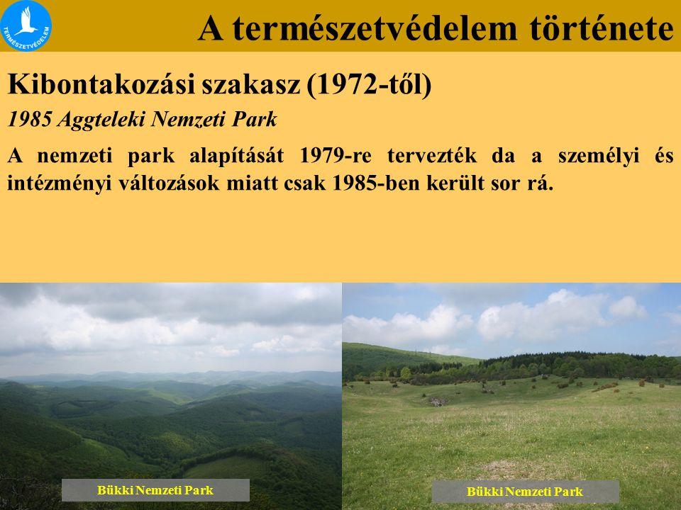 A természetvédelem története Kibontakozási szakasz (1972-től) Bükki Nemzeti Park 1985 Aggteleki Nemzeti Park A nemzeti park alapítását 1979-re tervezt