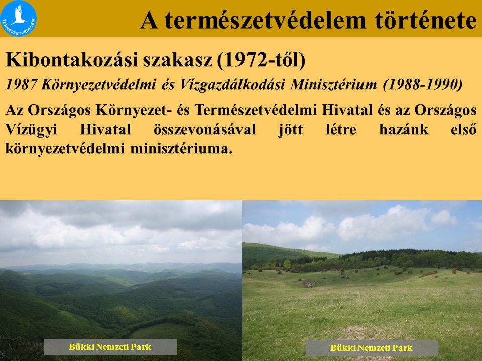 A természetvédelem története Kibontakozási szakasz (1972-től) Bükki Nemzeti Park 1987 Környezetvédelmi és Vízgazdálkodási Minisztérium (1988-1990) Az Országos Környezet- és Természetvédelmi Hivatal és az Országos Vízügyi Hivatal összevonásával jött létre hazánk első környezetvédelmi minisztériuma.