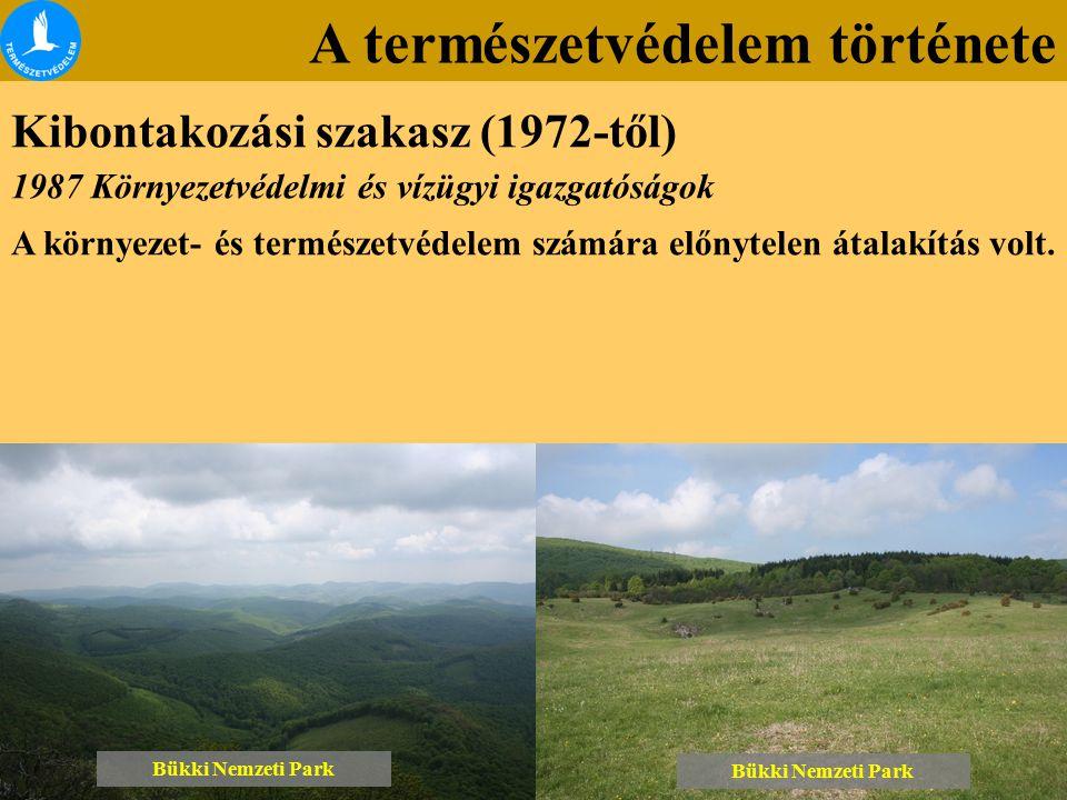 A természetvédelem története Kibontakozási szakasz (1972-től) Bükki Nemzeti Park 1987 Környezetvédelmi és vízügyi igazgatóságok A környezet- és természetvédelem számára előnytelen átalakítás volt.