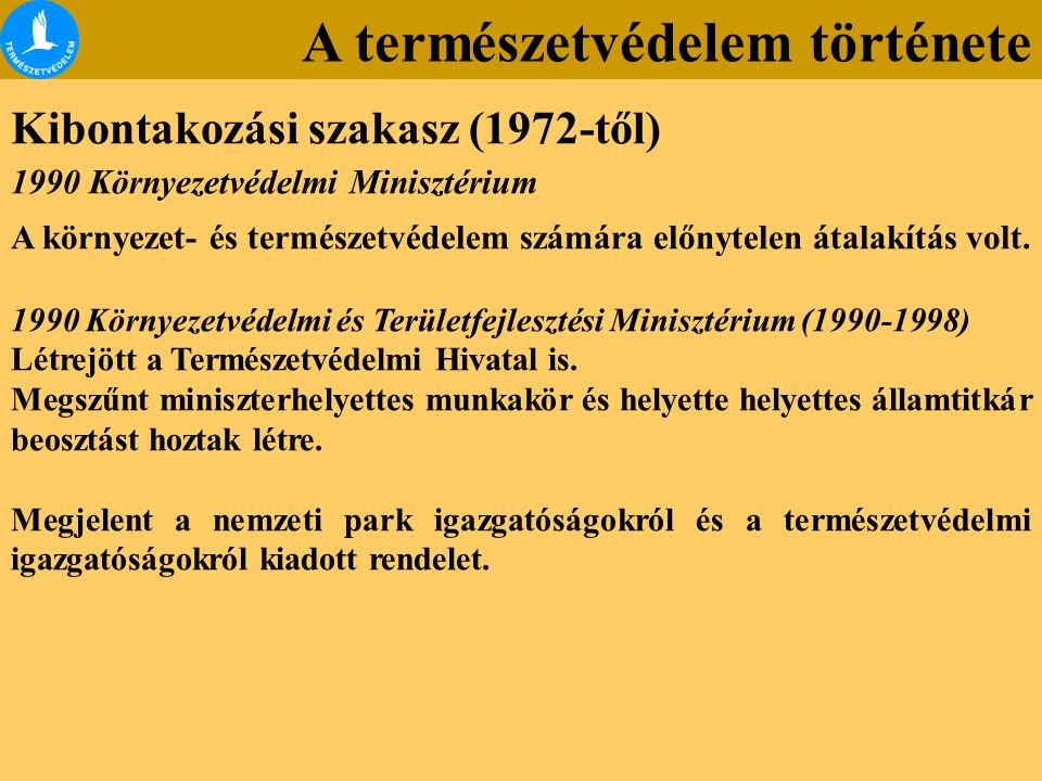 A természetvédelem története Kibontakozási szakasz (1972-től) 1990 Környezetvédelmi Minisztérium A környezet- és természetvédelem számára előnytelen átalakítás volt.