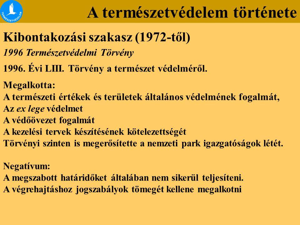 A természetvédelem története Kibontakozási szakasz (1972-től) 1996 Természetvédelmi Törvény 1996. Évi LIII. Törvény a természet védelméről. Megalkotta