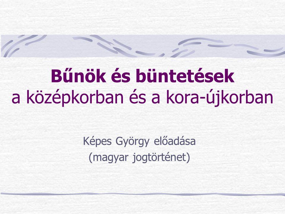 Bűnök és büntetések a középkorban és a kora-újkorban Képes György előadása (magyar jogtörténet)