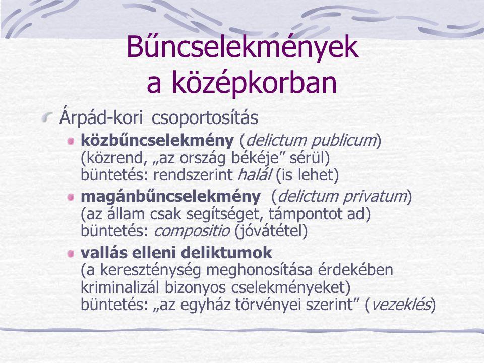 """Bűncselekmények a középkorban Árpád-kori csoportosítás közbűncselekmény (delictum publicum) (közrend, """"az ország békéje"""" sérül) büntetés: rendszerint"""