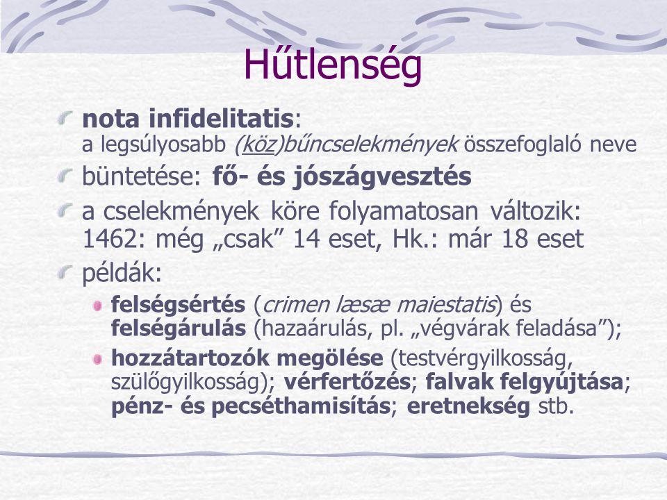 Hűtlenség nota infidelitatis: a legsúlyosabb (köz)bűncselekmények összefoglaló neve büntetése: fő- és jószágvesztés a cselekmények köre folyamatosan v
