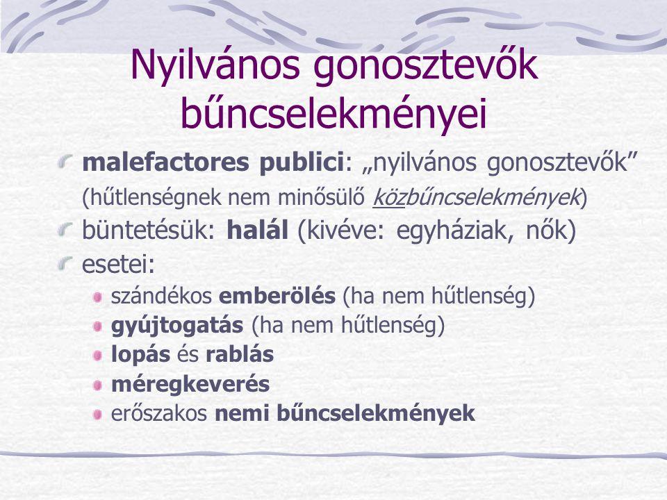 """Nyilvános gonosztevők bűncselekményei malefactores publici: """"nyilvános gonosztevők"""" (hűtlenségnek nem minősülő közbűncselekmények) büntetésük: halál ("""