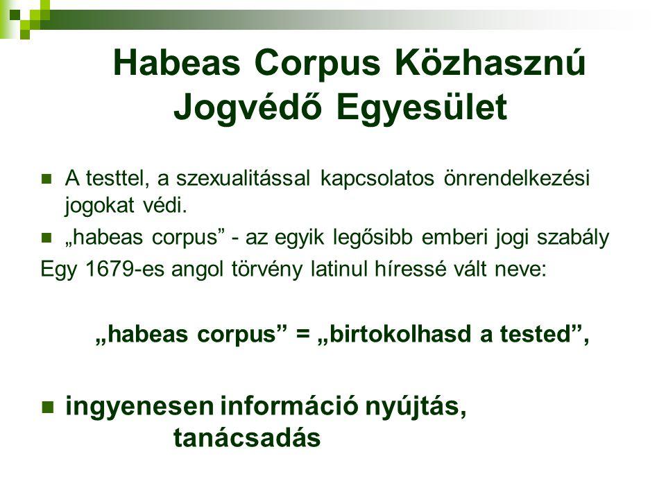 """Habeas Corpus Közhasznú Jogvédő Egyesület A testtel, a szexualitással kapcsolatos önrendelkezési jogokat védi. """"habeas corpus"""" - az egyik legősibb emb"""