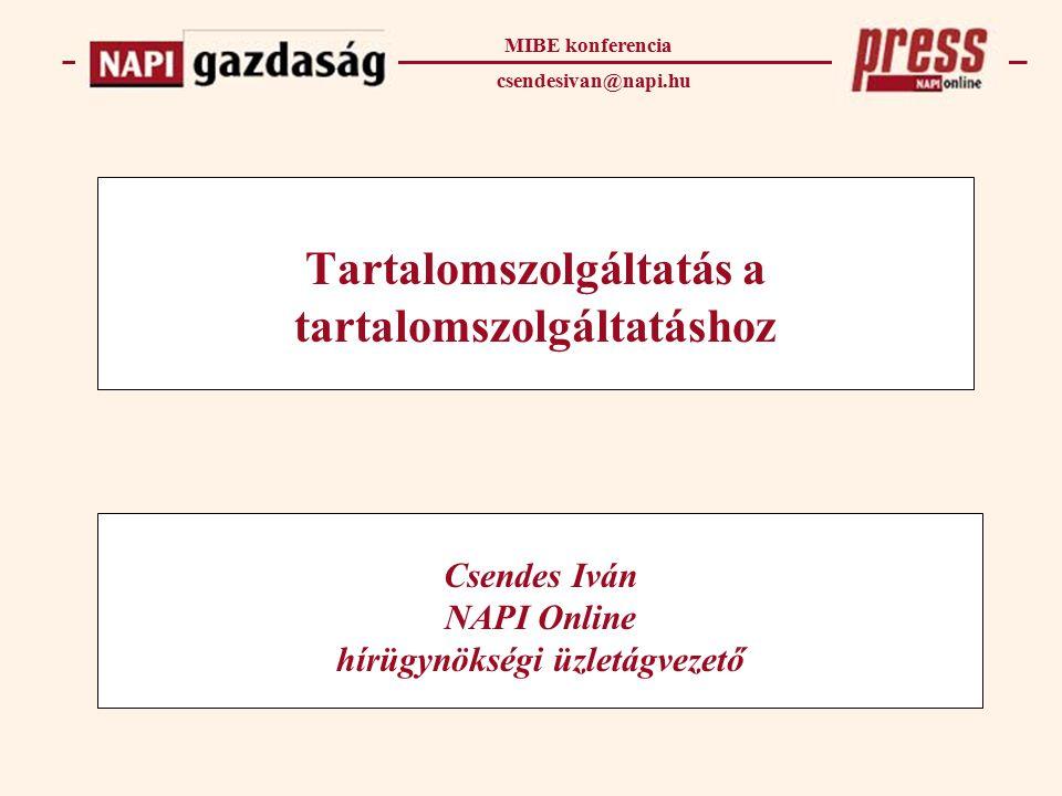 Tartalomszolgáltatás a tartalomszolgáltatáshoz Csendes Iván NAPI Online hírügynökségi üzletágvezető MIBE konferencia csendesivan@napi.hu
