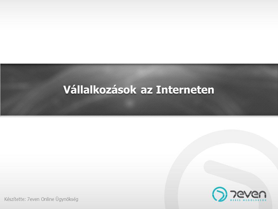 Vállalkozások az Interneten Készítette: 7even Online Ügynökség