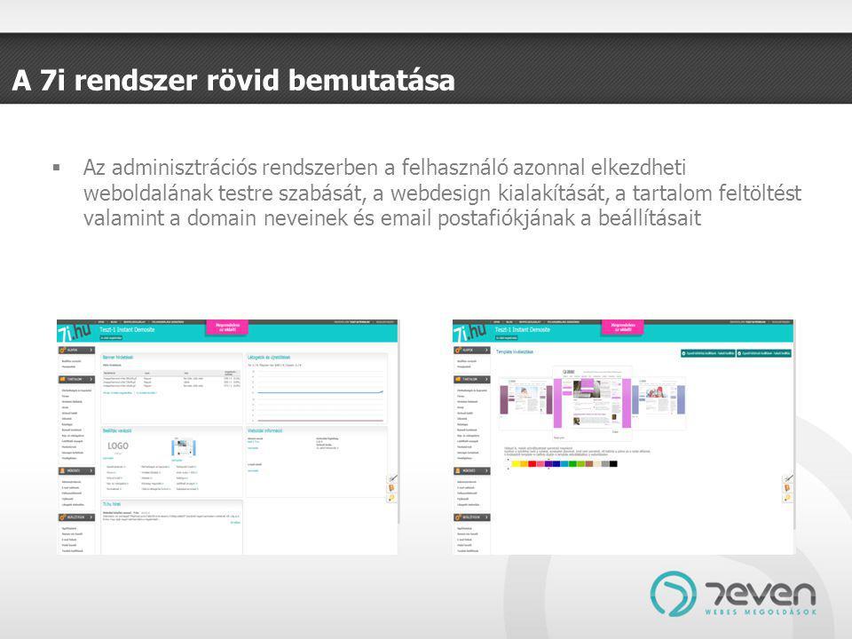 A 7i rendszer rövid bemutatása  Az adminisztrációs rendszerben a felhasználó azonnal elkezdheti weboldalának testre szabását, a webdesign kialakítását, a tartalom feltöltést valamint a domain neveinek és email postafiókjának a beállításait