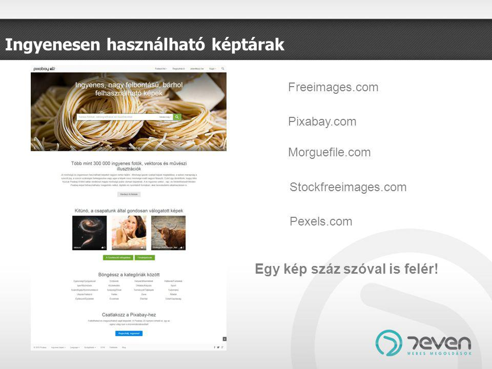 Ingyenesen használható képtárak Freeimages.com Morguefile.com Pixabay.com Stockfreeimages.com Pexels.com Egy kép száz szóval is felér!