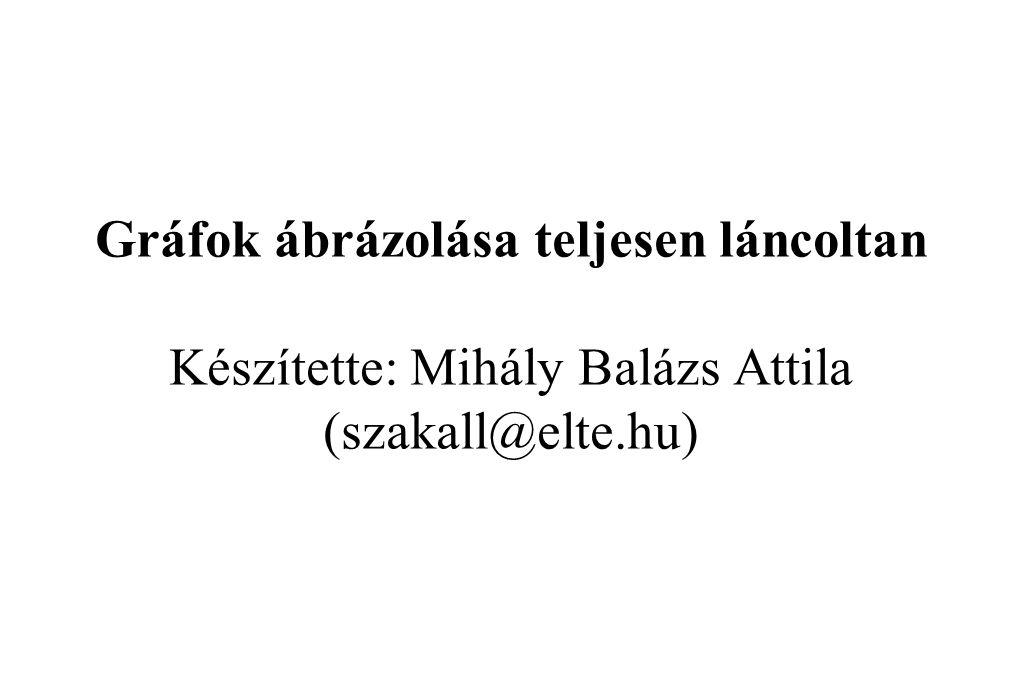 Gráfok ábrázolása teljesen láncoltan Készítette: Mihály Balázs Attila (szakall@elte.hu)