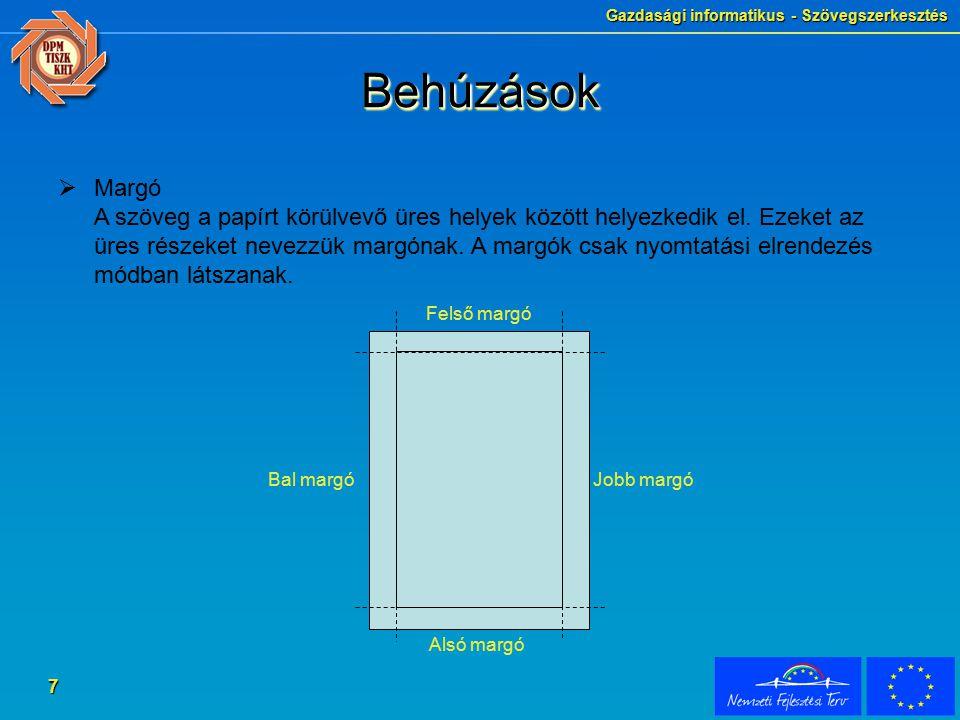 Gazdasági informatikus - Szövegszerkesztés 7 BehúzásokBehúzások  Margó A szöveg a papírt körülvevő üres helyek között helyezkedik el.