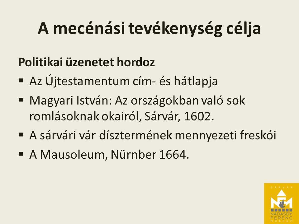 A mecénási tevékenység célja Politikai üzenetet hordoz  Az Újtestamentum cím- és hátlapja  Magyari István: Az országokban való sok romlásoknak okairól, Sárvár, 1602.