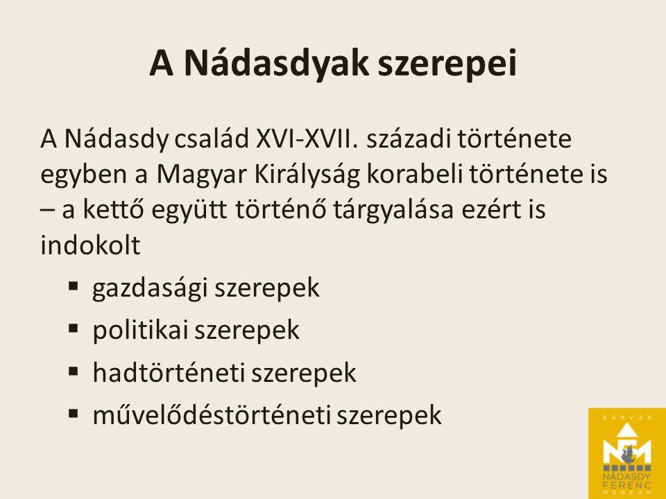 A Nádasdyak szerepei A Nádasdy család XVI-XVII.