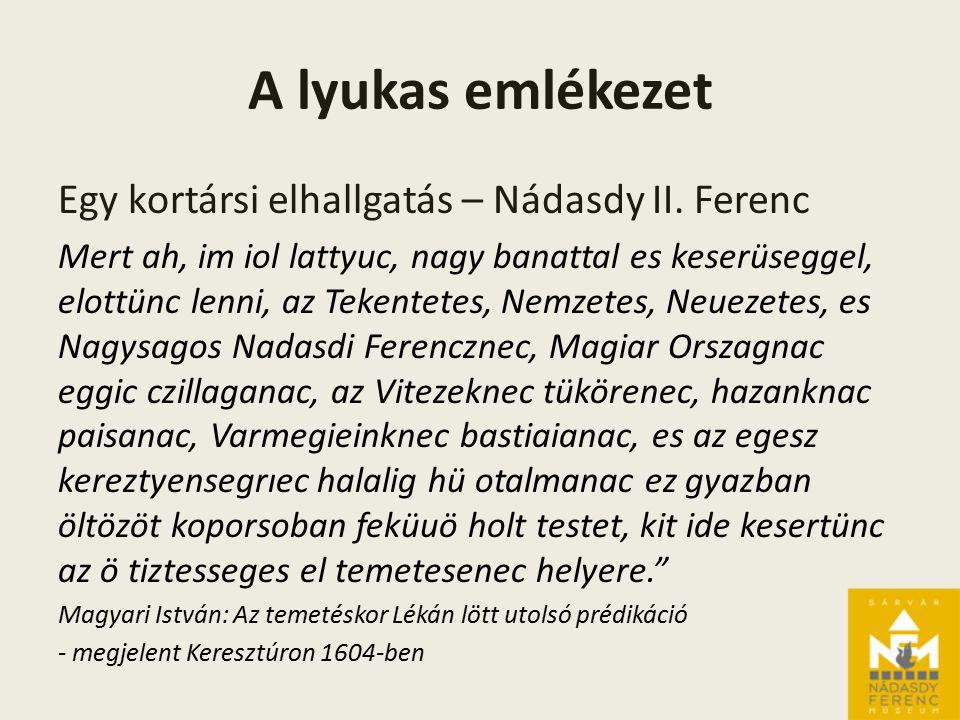 Figyelmeztető foltok az emlékezeten Nádasdy Tamás (1498-1562)  a kortárs Eszterházy Miklós  a reformkor nemzedéke Horváth Mihály  a vitatott életmű Szekfű Gyula
