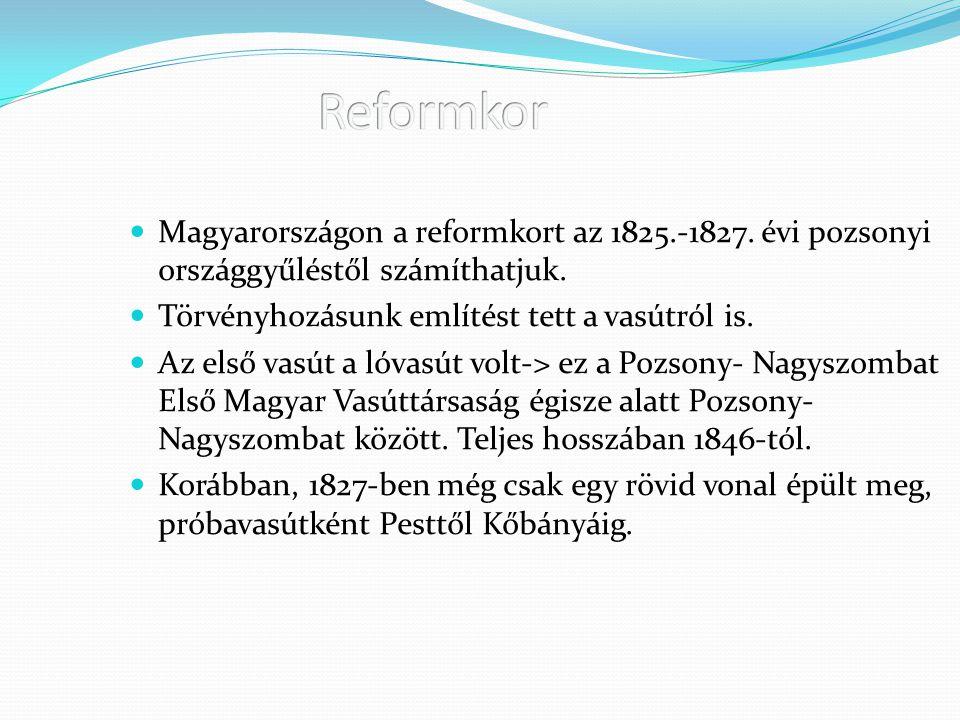 Magyarországon a reformkort az 1825.-1827. évi pozsonyi országgyűléstől számíthatjuk. Törvényhozásunk említést tett a vasútról is. Az első vasút a lóv