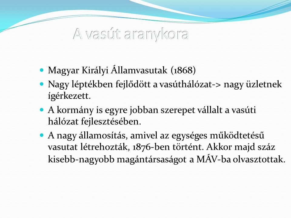Magyar Királyi Államvasutak (1868) Nagy léptékben fejlődött a vasúthálózat-> nagy üzletnek ígérkezett. A kormány is egyre jobban szerepet vállalt a va