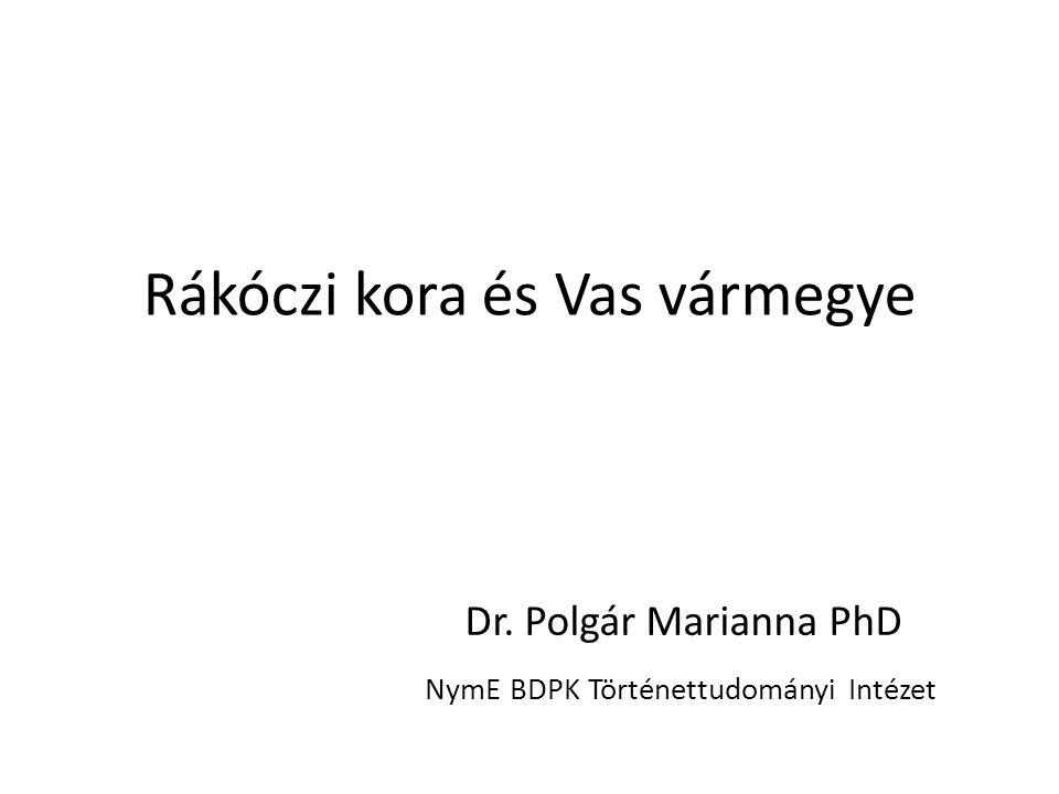 Rákóczi kora és Vas vármegye Dr. Polgár Marianna PhD NymE BDPK Történettudományi Intézet