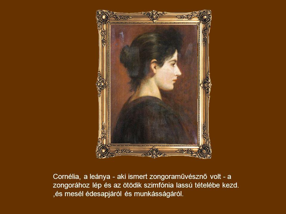 Cornélia, a leánya - aki ismert zongoraművésznő volt - a zongorához lép és az ötödik szimfónia lassú tételébe kezd.,és mesél édesapjáról és munkásságáról.