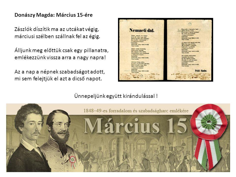 Donászy Magda: Március 15-ére Zászlók díszítik ma az utcákat végig, márciusi szélben szállnak fel az égig.