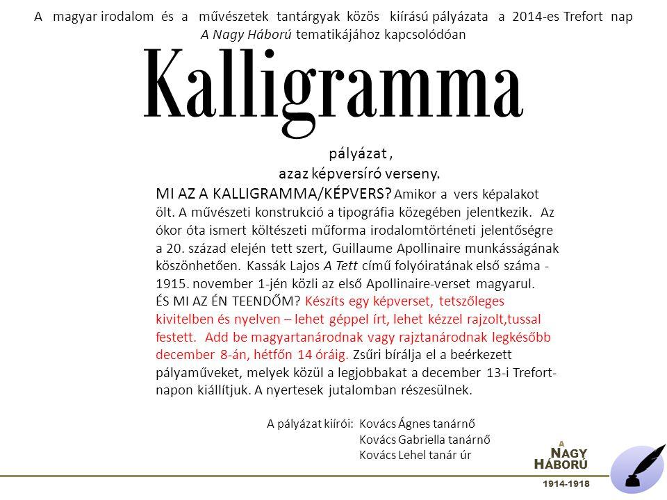 Kalligramma N AGY H ÁBORÚ 1914-1918 A A magyar irodalom és a művészetek tantárgyak közös kiírású pályázata a 2014-es Trefort nap A Nagy Háború tematik