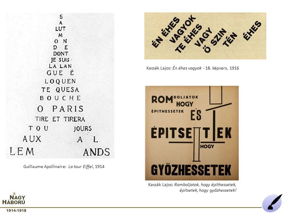 Kassák Lajos: Én éhes vagyok - 18. képvers, 1916 Guillaume Apollinaire: La tour Eiffel, 1914 N AGY 1914-1918 A H ÁBORÚ Kassák Lajos: Romboljatok, hogy