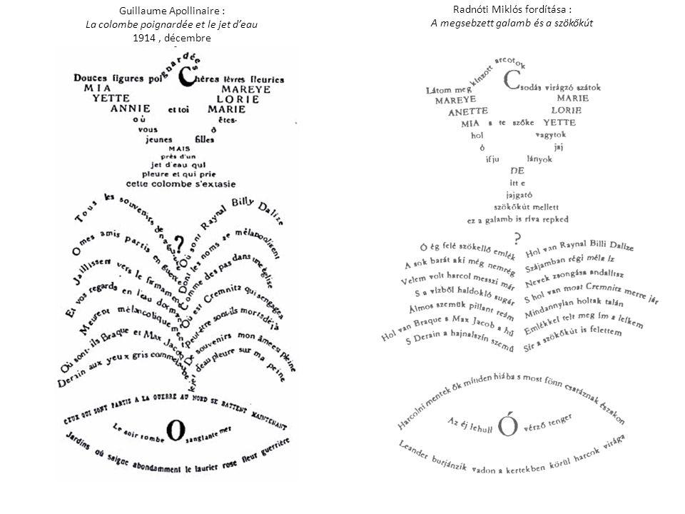 Guillaume Apollinaire : La colombe poignardée et le jet d'eau 1914, décembre Radnóti Miklós fordítása : A megsebzett galamb és a szökőkút