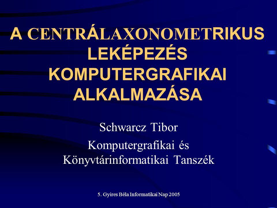 5. Gyires Béla Informatikai Nap 2005 A CENTR Á LAXONOMET RIKUS LEKÉPEZÉS KOMPUTERGRAFIKAI ALKALMAZÁSA Schwarcz Tibor Komputergrafikai és Könyvtárinfor