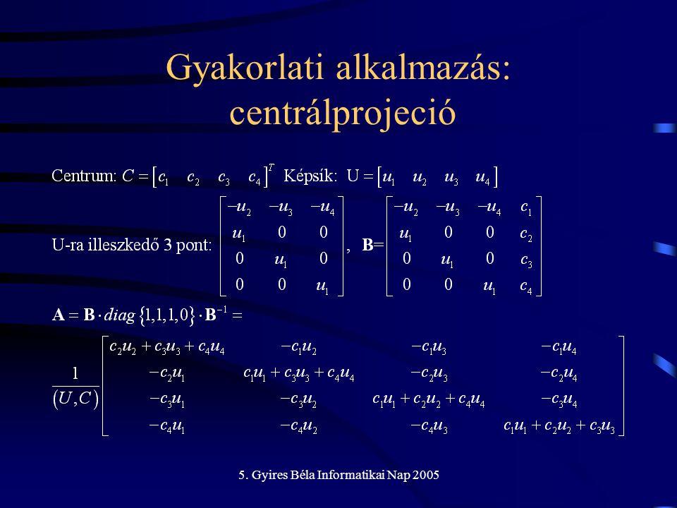 5. Gyires Béla Informatikai Nap 2005 Gyakorlati alkalmazás: centrálprojeció
