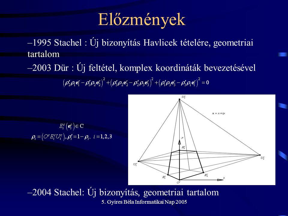 5. Gyires Béla Informatikai Nap 2005 –1995 Stachel : Új bizonyítás Havlicek tételére, geometriai tartalom –2003 Dür : Új feltétel, komplex koordináták