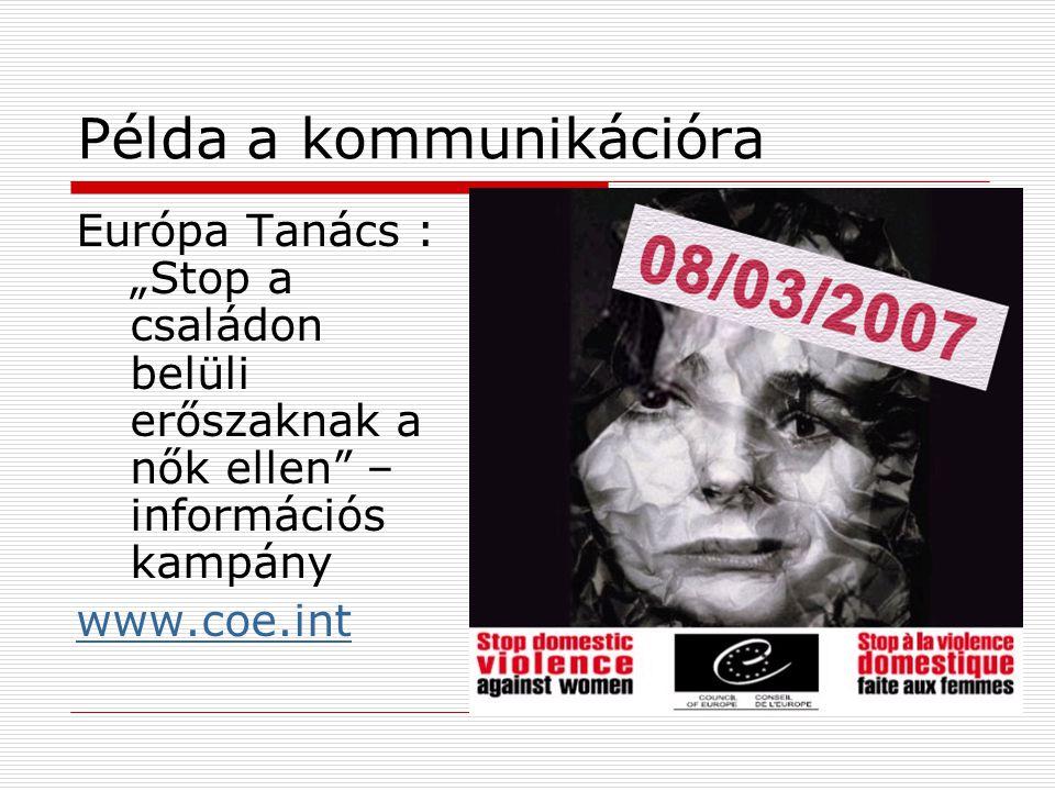 """Példa a kommunikációra Európa Tanács : """"Stop a családon belüli erőszaknak a nők ellen – információs kampány www.coe.int"""
