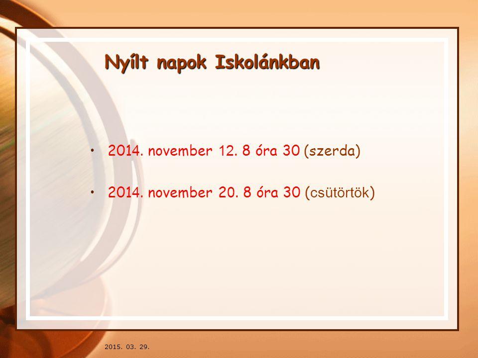 2015. 03. 29. Nyílt napok Iskolánkban 201 4. november 12. 8 óra 30 (szerda) 201 4. november 2 0. 8 óra 30 ( csütörtök )