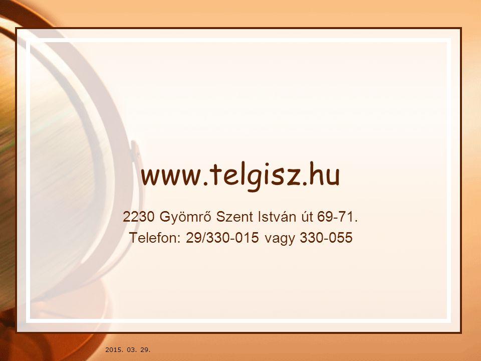 2015. 03. 29. www.telgisz.hu 2230 Gyömrő Szent István út 69-71. Telefon: 29/330-015 vagy 330-055