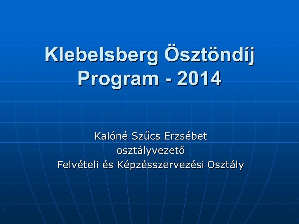 Klebelsberg Ösztöndíj Program - 2014 Kalóné Szűcs Erzsébet osztályvezető Felvételi és Képzésszervezési Osztály