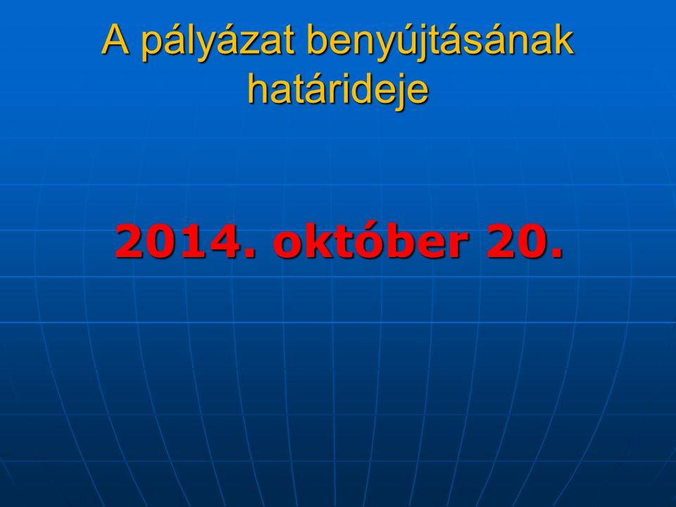 2014. október 20. A pályázat benyújtásának határideje