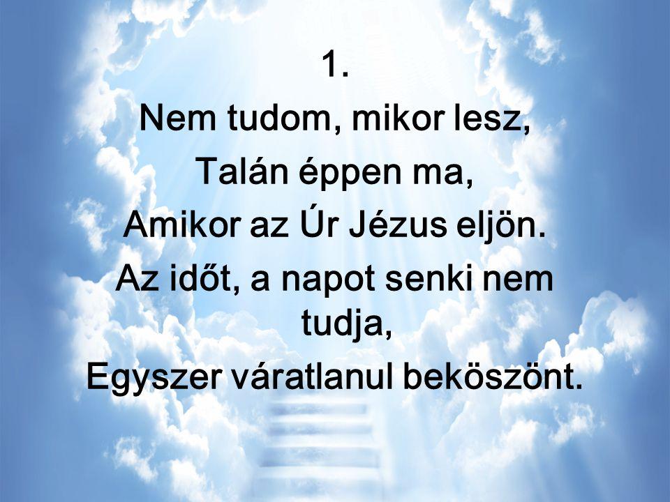És te hogy várod Őt, Ég és földnek Urát, Aki életét értünk adta.