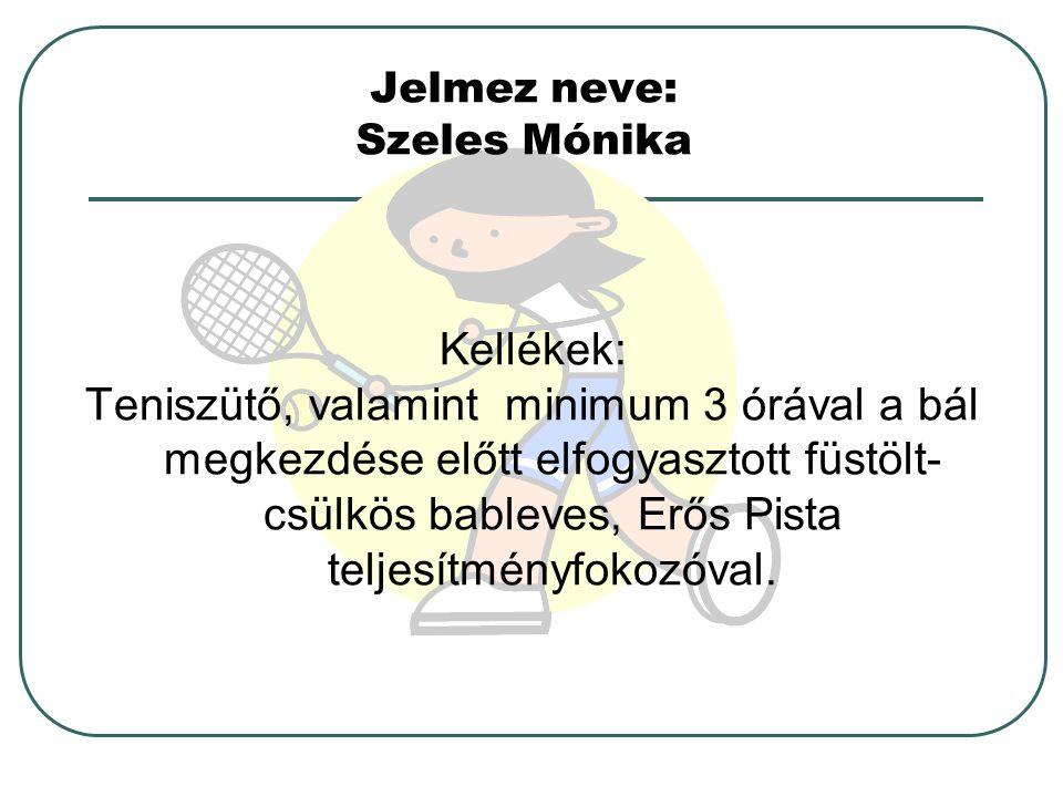 Jelmez neve: Szeles Mónika Kellékek: Teniszütő, valamint minimum 3 órával a bál megkezdése előtt elfogyasztott füstölt- csülkös bableves, Erős Pista teljesítményfokozóval.