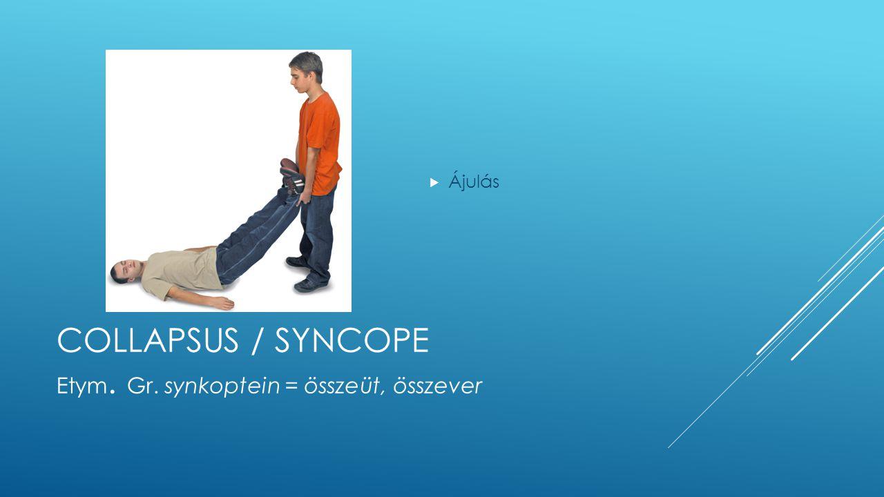 COLLAPSUS / SYNCOPE  Ájulás Etym. Gr. synkoptein = összeüt, összever