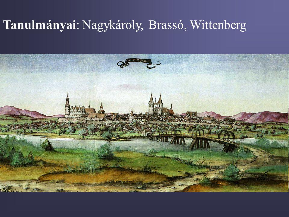 Tanulmányai: Nagykároly, Brassó, Wittenberg