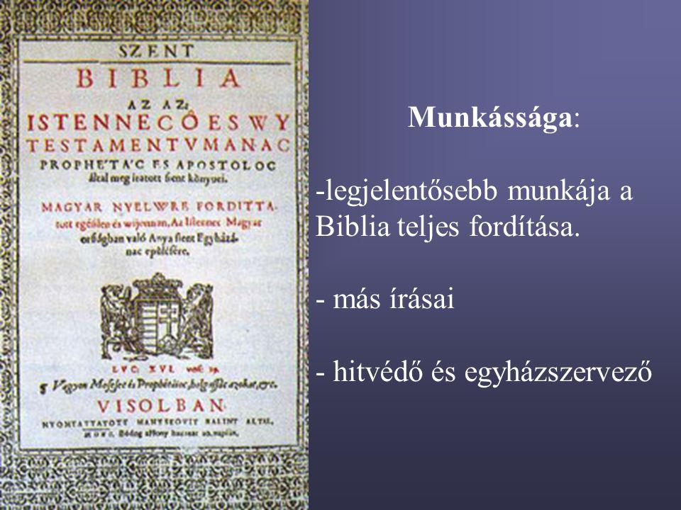 Munkássága: -legjelentősebb munkája a Biblia teljes fordítása. - más írásai - hitvédő és egyházszervező