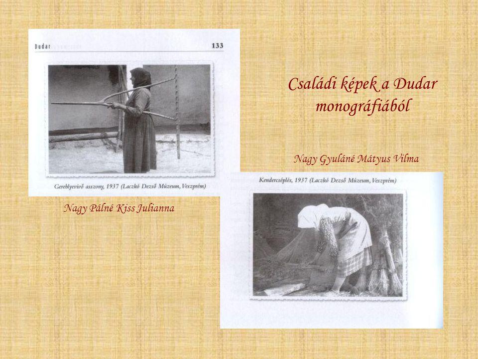 Családi képek a Dudar monográfiából Nagy Pálné Kiss Julianna Nagy Gyuláné Mátyus Vilma